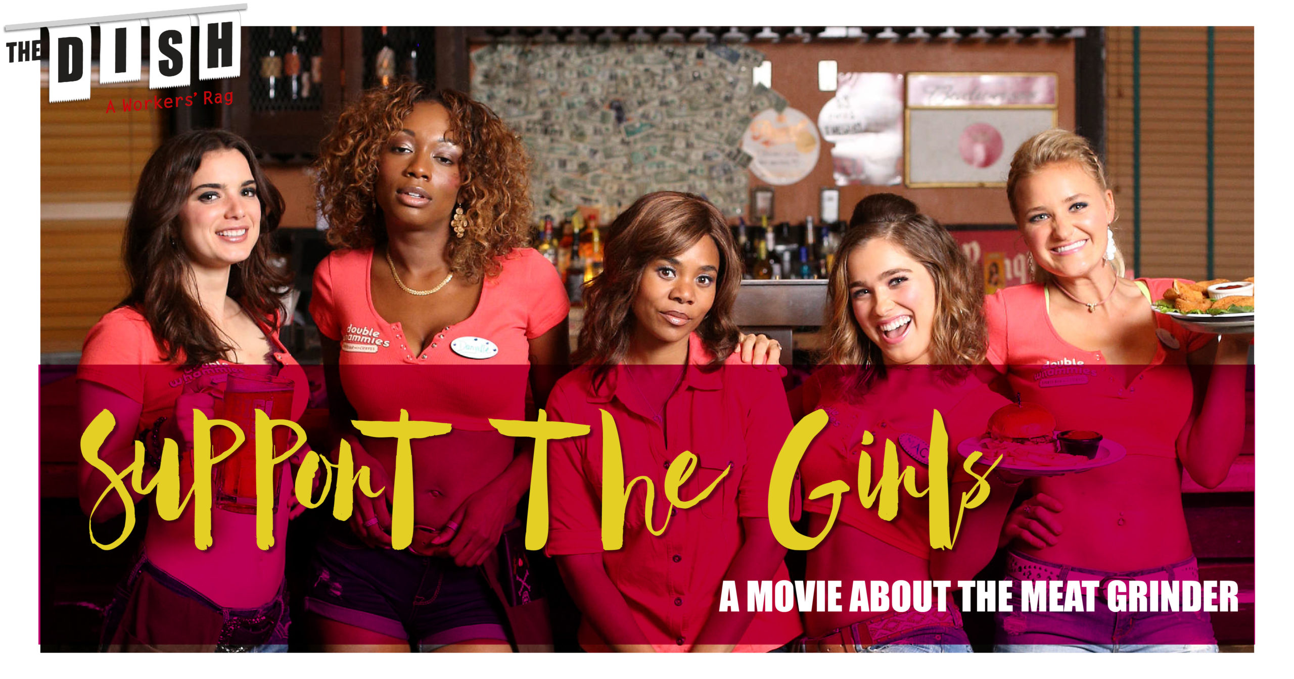 """An image from actors from the movie """"Support The Girl"""" with graphic text that reads """"The DISH"""" """"Support The Girls"""" """"A Movie About The Meat Grinder"""""""