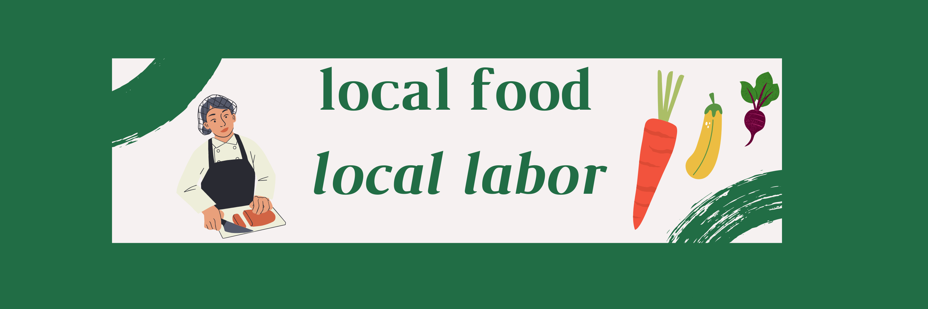 """green text reads """"local food, local labor"""" with a graphic of a chef slicing meat and some dancing vegetables on either side"""